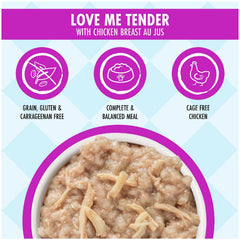 Weruva Dogs in the kitchen wet food pouch Love me Tender Deliciously Made with Chicken Breast Au Jus Net wt 2.8 OZ Complete & Balanced meal made with cage free chicken and grain, gluten & carrageenan free