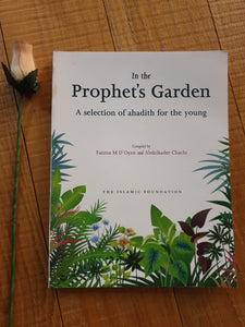 In the Prophet's  ( peace and blessings be upon him) Garden(A Selection of Ahadith for the young)