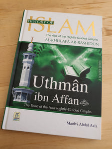 History of Islam : Uthman Ibn Affan R.A : The Age of Rightly Guided Caliphs