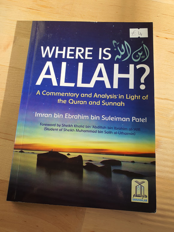 Where Is ALLAH : A Commentary & Analysis in Light of the Quran & Sunnah)