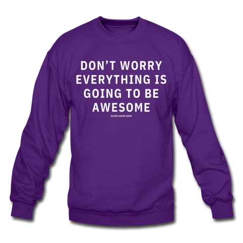Don't Worry Everything Is Going To Be Awesome Purple Crewneck Sweatshirt - purple