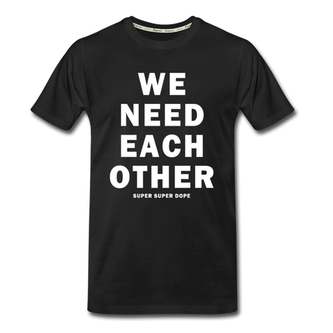 We Need Each Other Premium Organic Black T-Shirt - black