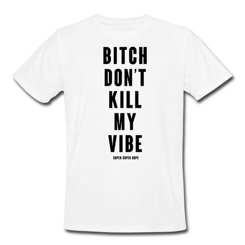 Bitch Don't Kill My Vibe White Organic T-Shirt With Large Black Type Men's Organic T-Shirt SPOD
