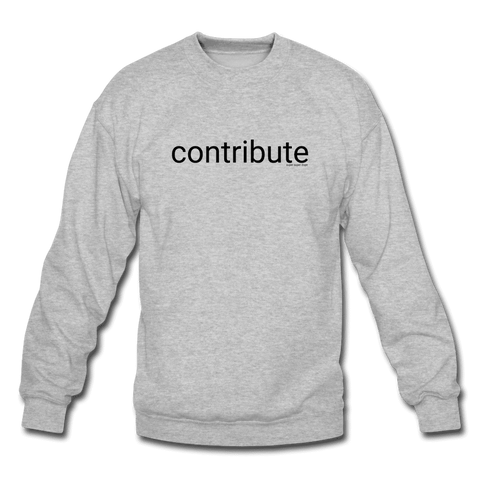 Contribute Slogan Heather Gray Crewneck Sweatshirt Crewneck Sweatshirt SPOD
