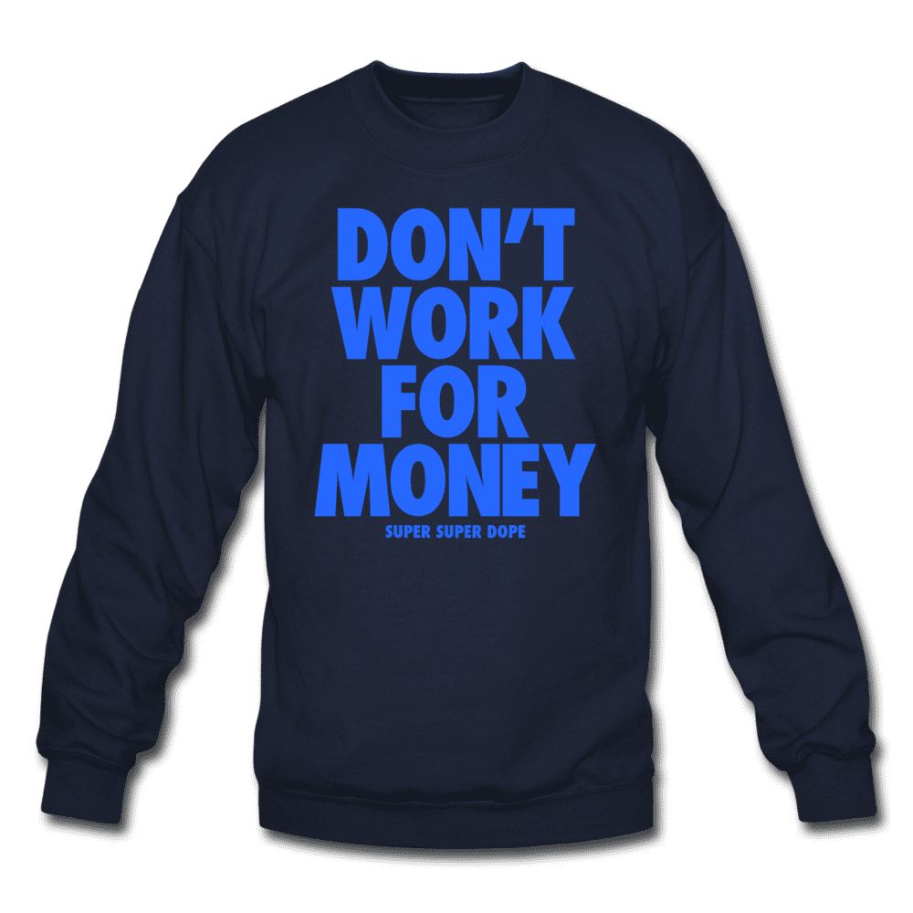 Don't Work For Money Navy Blue Slogan Crewneck Sweatshirt Crewneck Sweatshirt SPOD
