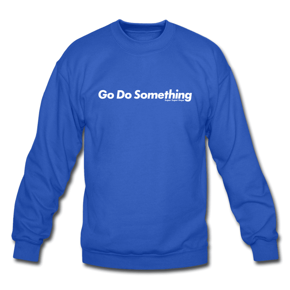 Go Do Something Inspiring Quote Royal Blue Crewneck Sweatshirt Crewneck Sweatshirt SPOD