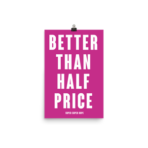 Better Than Half Price Pink Poster