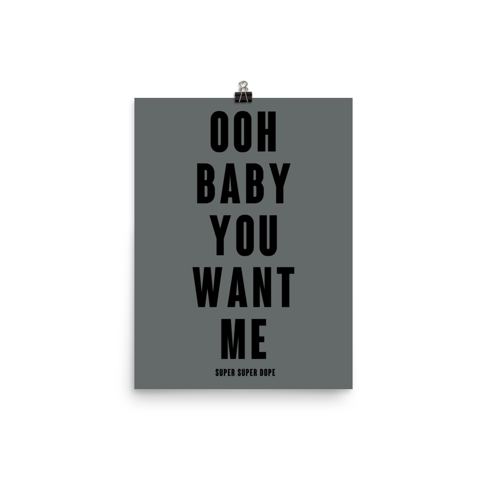 Ooh Baby You Want Me Gray Poster