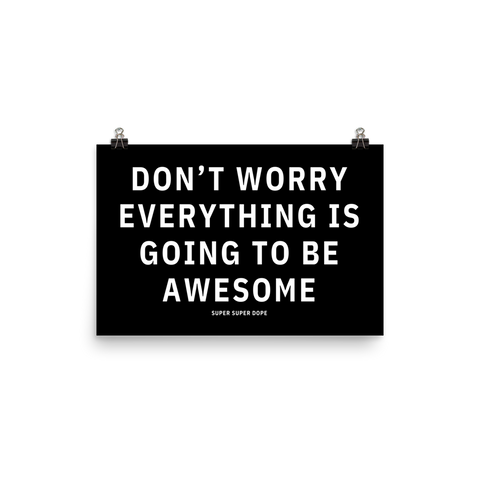 Don't Worry Everything Is Going To Be Awesome Black Poster