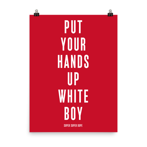 Put Your Hands Up White Boy Red Poster