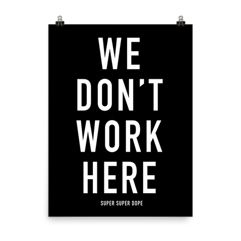 We Don't Work Here Black Poster
