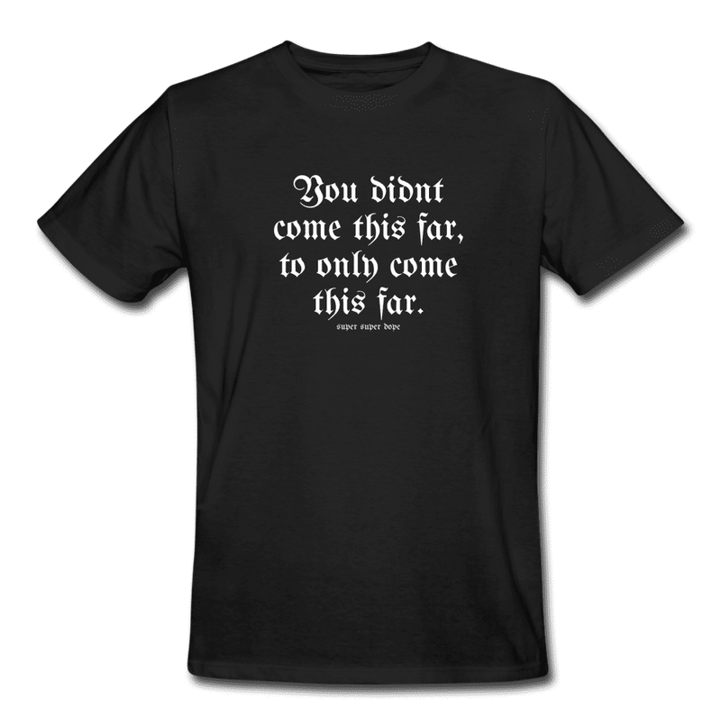 You Didnt Come This Far To Only Come This Far Organic Black T-Shirt Men's Organic T-Shirt SPOD