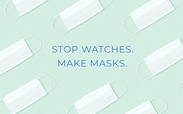 Coronavirus: Stop Watches. Make Masks.