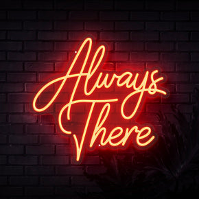 Always There Neon Sign