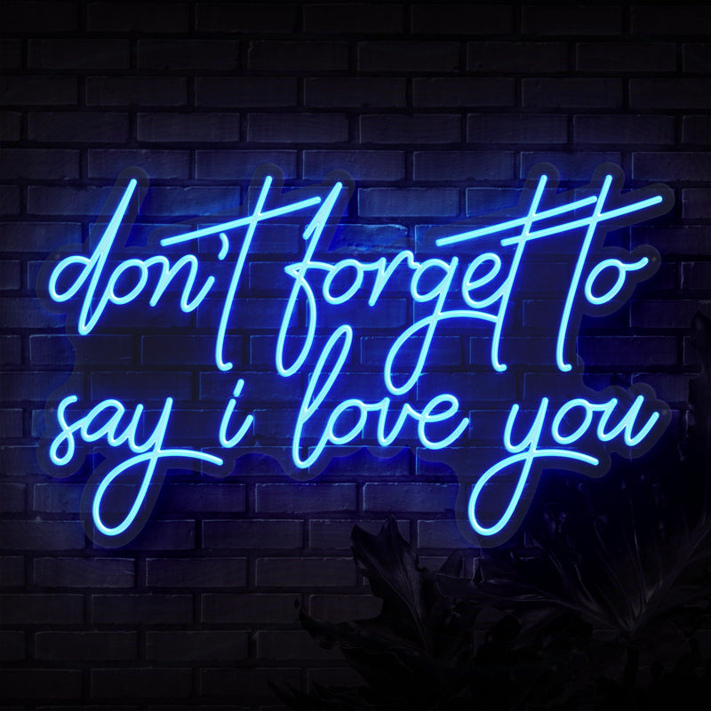 Don't Forget To Say I Love You Neon Sign