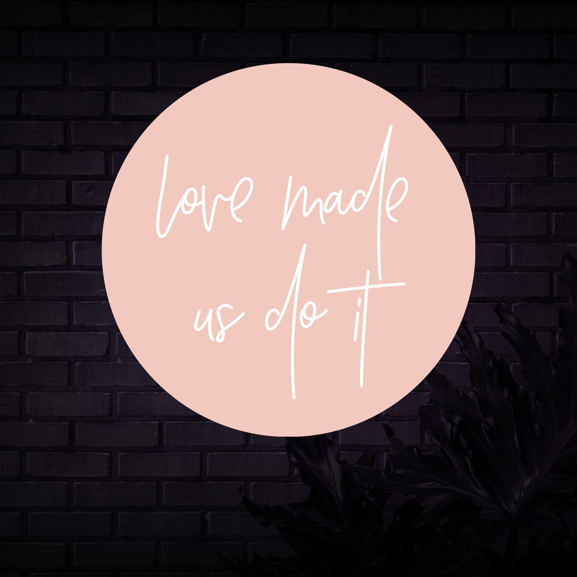 Love Made Us Do It Neon Sign