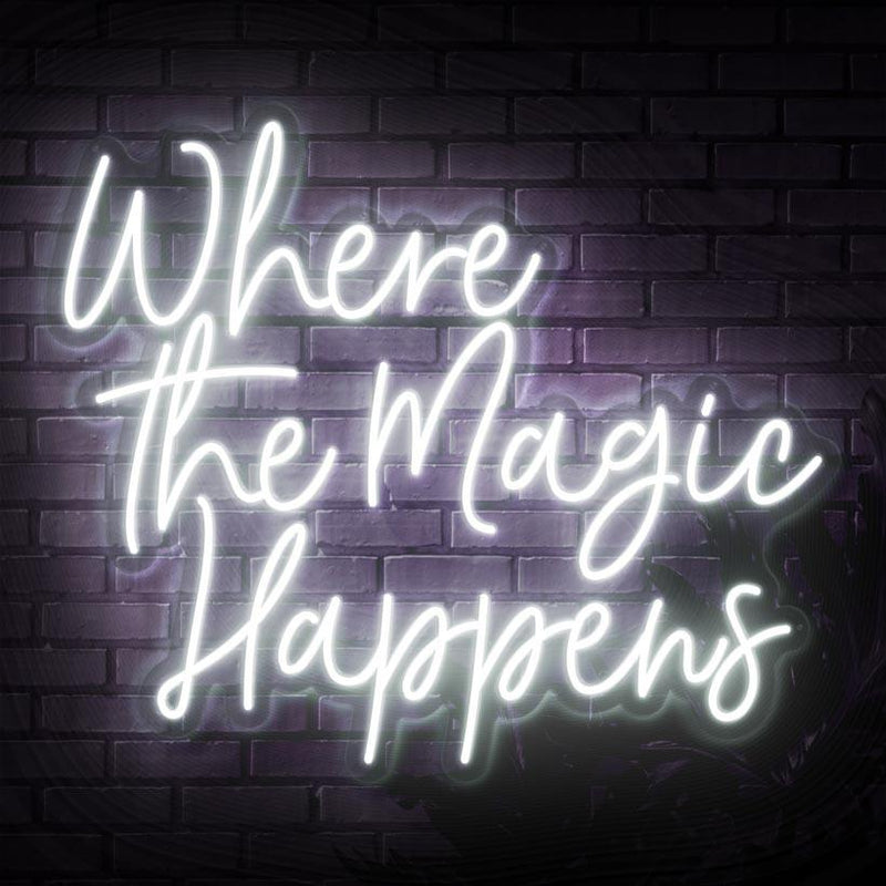Where The Magic Happens Neon Sign