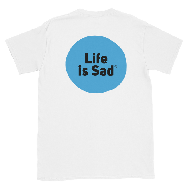 LIFE IS SAD T-SHIRT