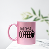 """but first, COFFEE"" Light Pink Coffee Mug"