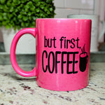 """but first, COFFEE"" Hot Pink Coffee Mug"