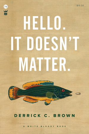 Hello. It Doesn't Matter. by Derrick C. Brown