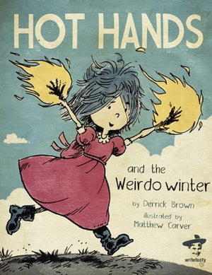 Hot Hands and the Weirdo Winter by Derrick C. Brown, Illustrated by Matthew Carver
