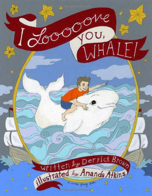 I Looooove You, Whale! by Derrick C. Brown, Illustrated by Amanda Atkins - Hardcover