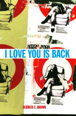 I Love You Is Back by Derrick C. Brown