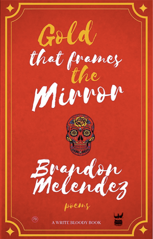 Gold That Frames the Mirror by Brandon Melendez