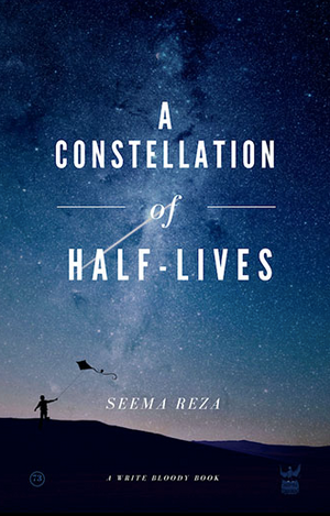 A Constellation of Half-Lives by Seema Reza