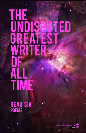 The Undisputed Greatest Writer of All Time by Beau Sia