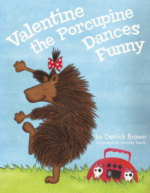 Valentine the Porcupine Dances Funny by Derrick C. Brown, Illustrated by Jennifer Lewis - Hardcover