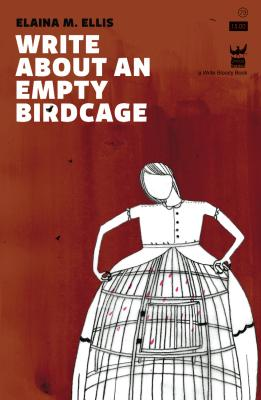 Write About an Empty Birdcage by Elaina M. Ellis