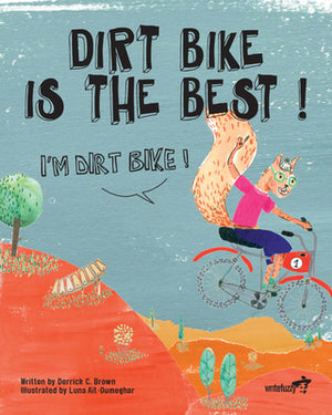Dirt Bike Is The Best! I'm Dirt Bike!