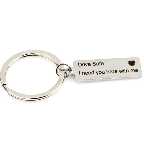 'Drive Safe I Need You Here' Keychain
