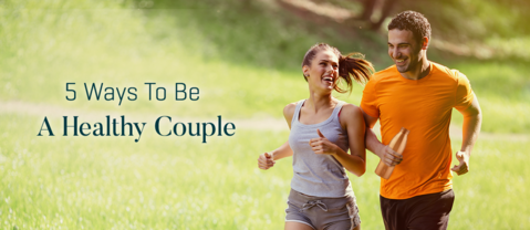 5 Ways To Be A Healthy Couple
