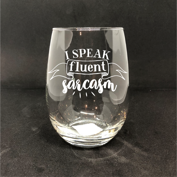 I Speak Fluent Sarcasm / Personalized Wine Glass