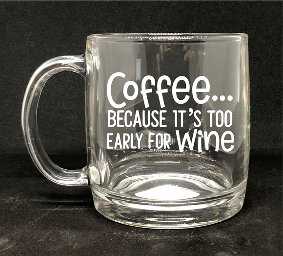 Coffee... Because It's Too Early For WINE // Custom Coffee Mug