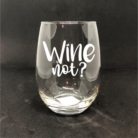 Wine not? / Personalized Wine Glass