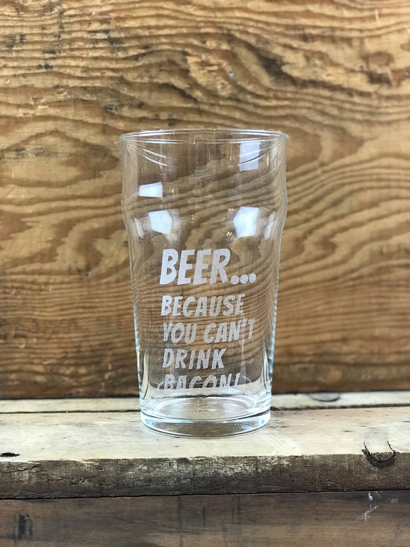 Beer... Because You Can't Drink Bacon/Personalized Beer Glass/Pub Glass - Blasted Creations Co.