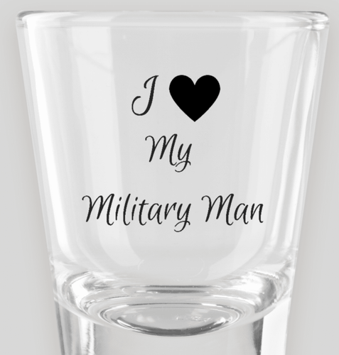 I Love My Military Man Shot Glass