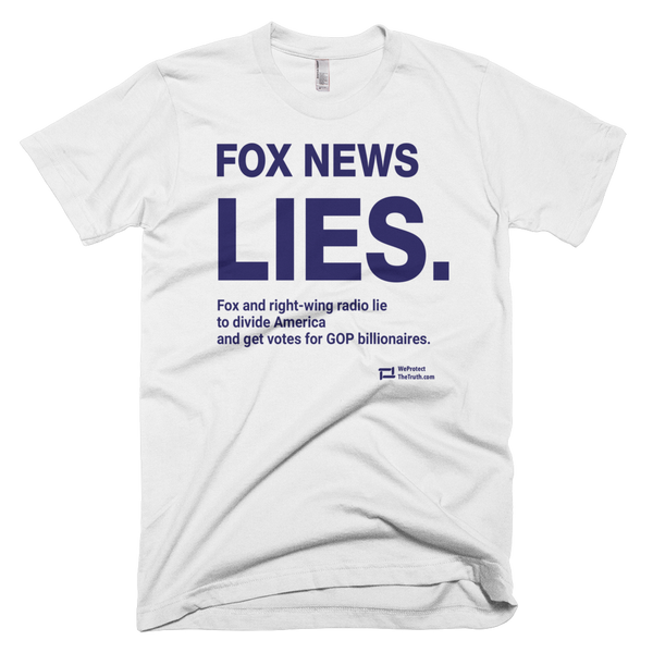 Fox News Lies (to get votes for billionaires) - white t-shirt