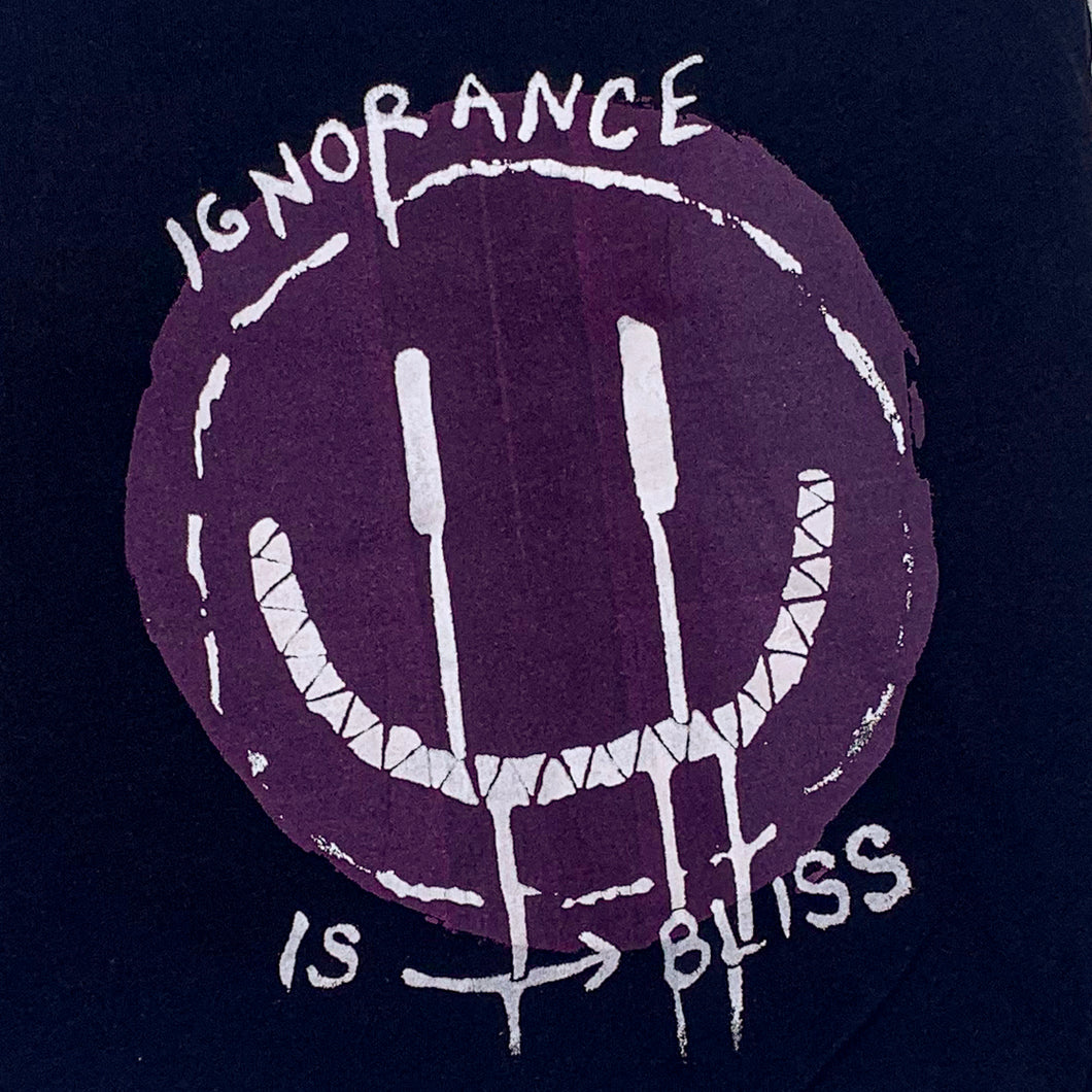 Ignorance is Bliss - Screenprint on T-shirt