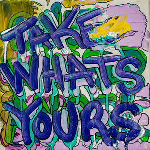 "Take Whats Yours - 10"" x 10"" Oil and Acrylic Paint on Canvas"