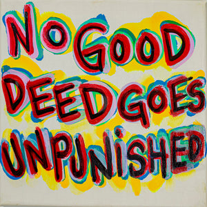 "No Good Deed Goes Unpunished - 10"" x 10"" Oil and Acrylic Paint on Canvas"