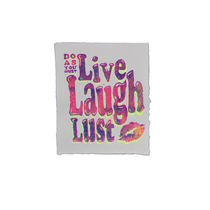 "Live Laugh Lust - 7"" x 8"" Screenprint on Arches Rives Paper"