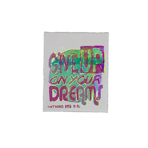 "Give Up On Your Dreams - 7"" x 8"" Screenprint on Arches Rives Paper"