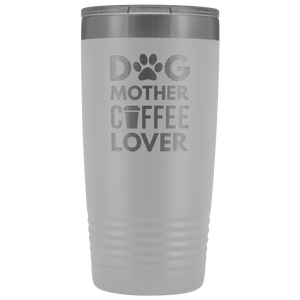 Dog Mother Coffee Lover Tumbler