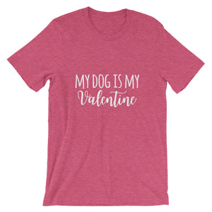 My Dog is My Valentine Short-Sleeve Unisex T-Shirt