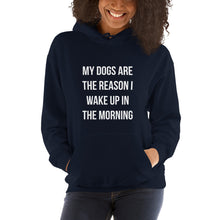 Load image into Gallery viewer, My Dogs are the Reason I Wake Up Hooded Sweatshirt - Kai's Ruff Wear